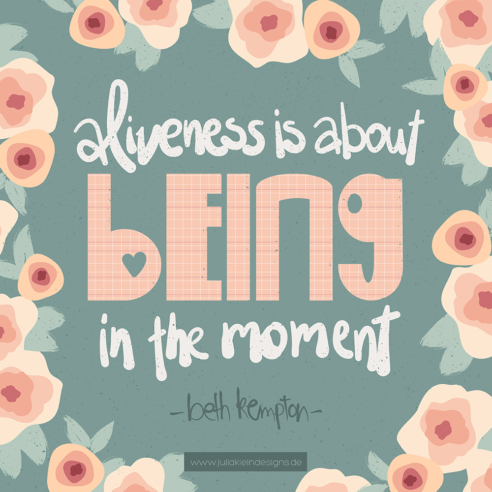 """Aliveness is about being in the Moment "" von Beth Kempton aus dem Buch ""Freedom Seeker"". Illustriertes Zitat zur Motivation. 
